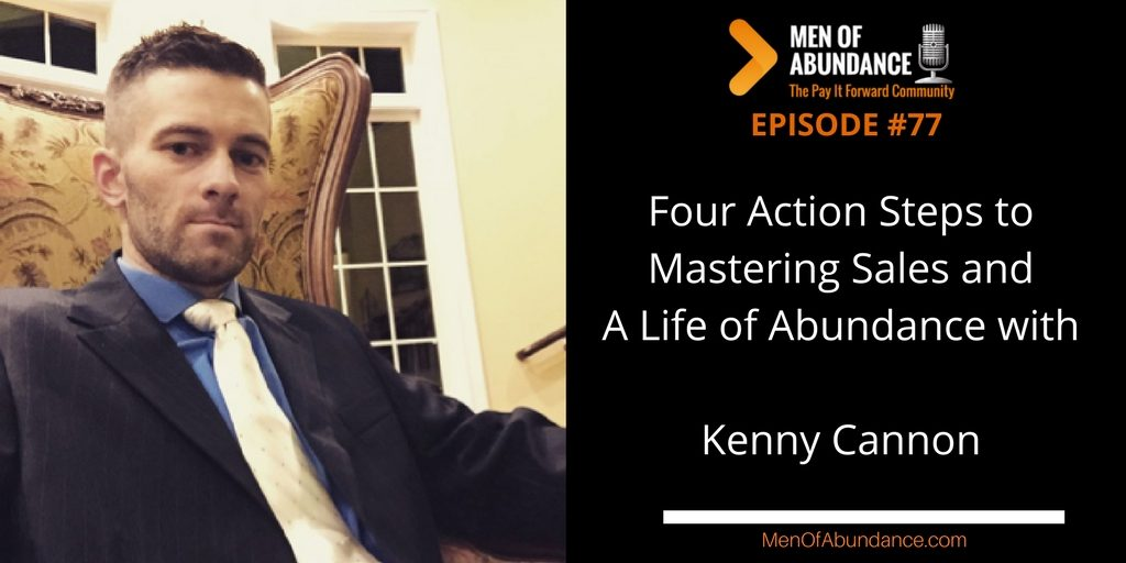 Four Action Steps to Mastering Sales and A Life of Abundance with Kenny Cannon