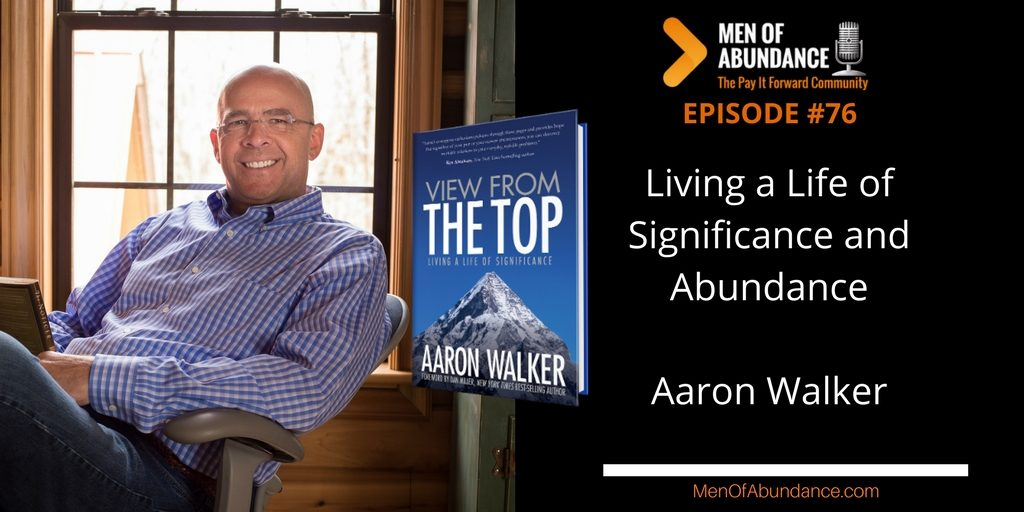Living a Life of Significance and Abundance with Aaron Walker men of abundance