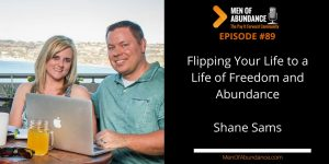 089 Flipping Your Life to a Life of Freedom and Abundance with Shane Sams