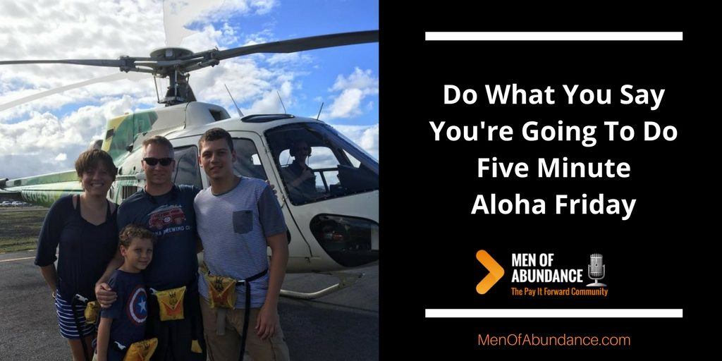 Do What You Say You're Going To Do Five Minute Aloha Friday MOA Men of Abundance