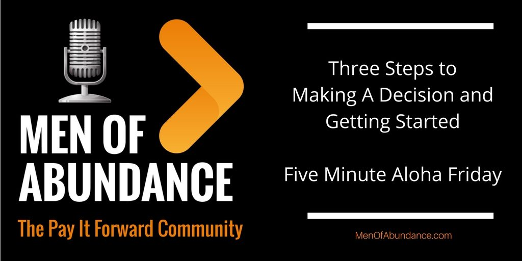 Three Steps to Making A Decision and Getting Started - Five Minute Aloha Friday