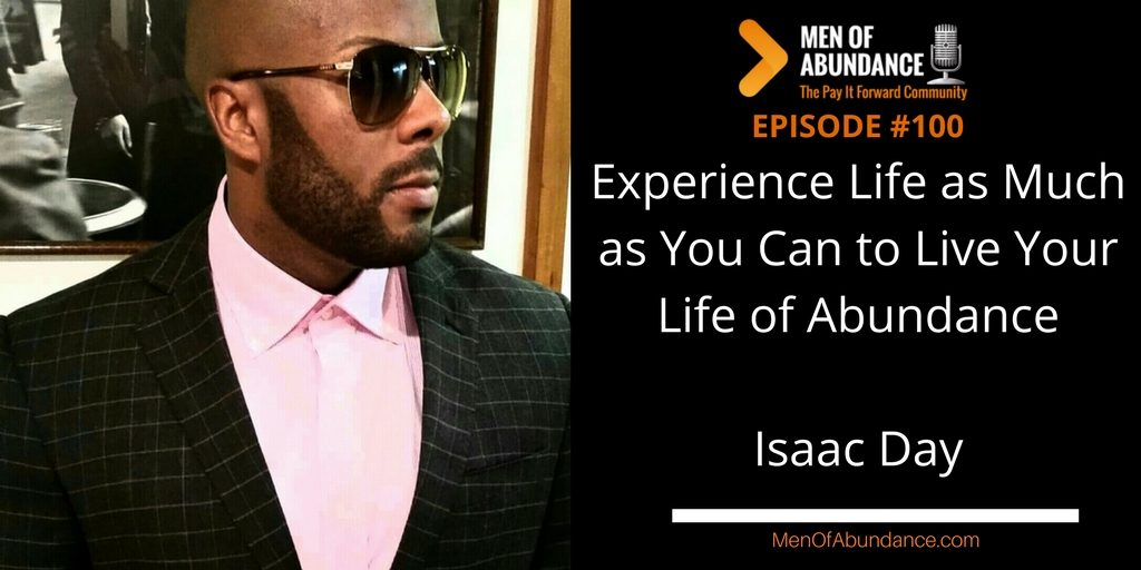 Experience Life as Much as You Can to Live Your Life of Abundance with Isaac Day