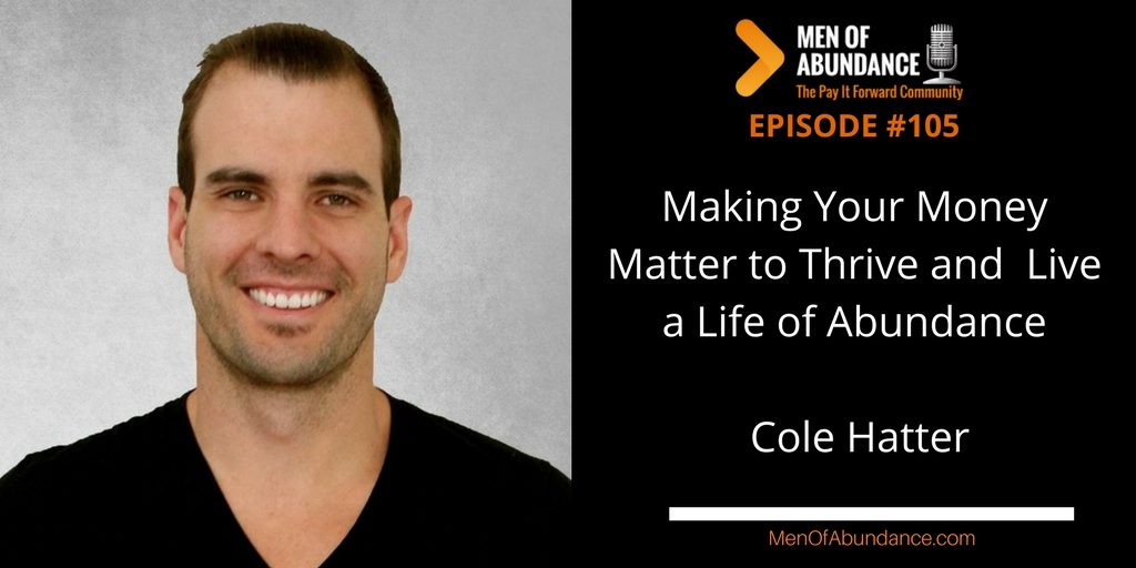 105: Making Your Money Matter to Thrive and  Live a Life of Abundance with Cole Hatter