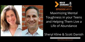 111 Maximizing Mental Toughness in your Teens and Helping Them Live a Life of Abundance with Sheryl Kline and Scott Danish