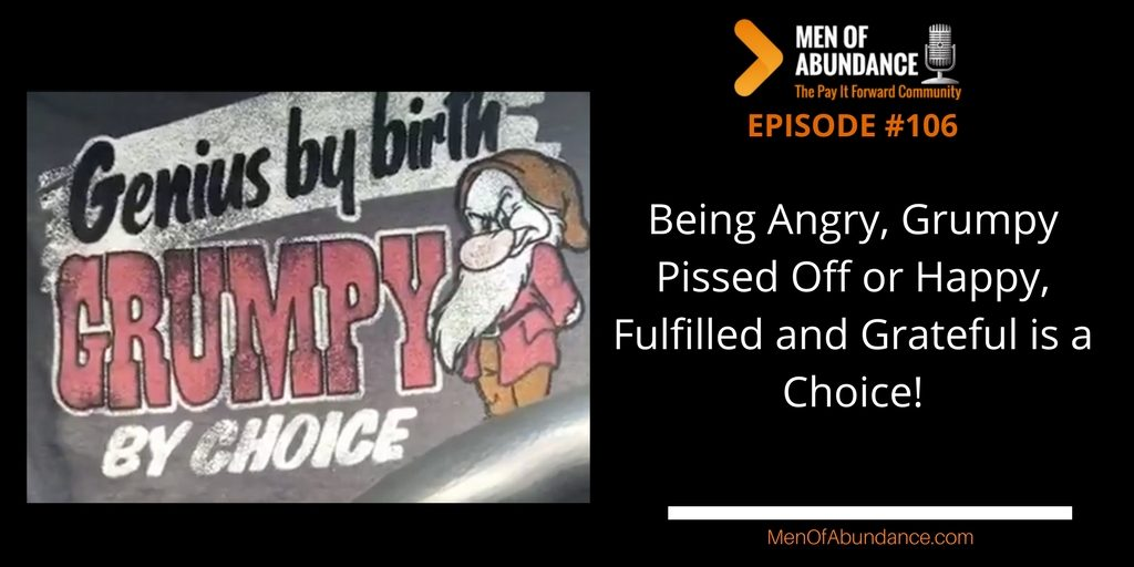 Being Angry, Grumpy Pissed Off or Happy, Fulfilled and Grateful is a Choice!