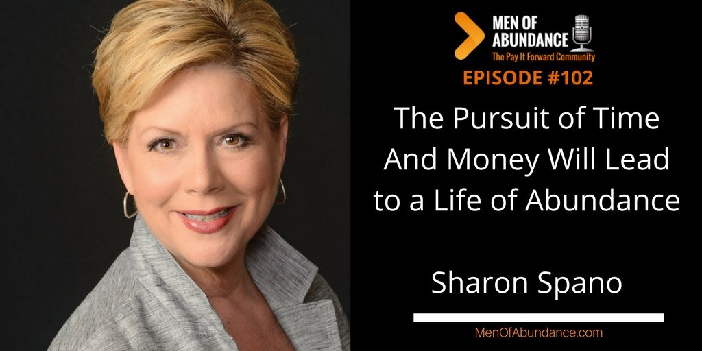 The Pursuit of Time And Money Will Lead to a Life of Abundance Sharon Spano