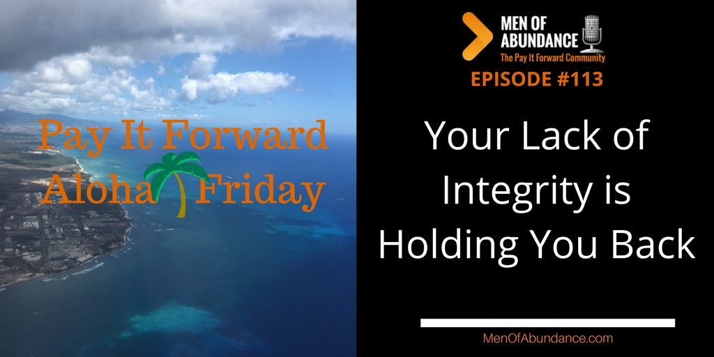 Your Lack of Integrity is Holding You Back Pay it Forward Aloha Friday