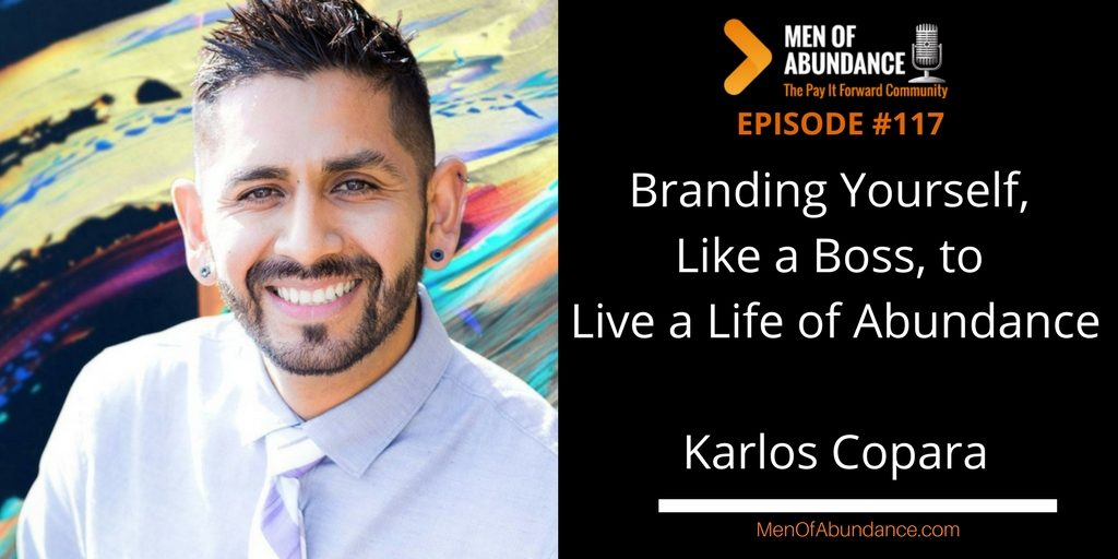 117 Branding Yourself, Like a Boss, to Live a Life of Abundance with Karlos Copara