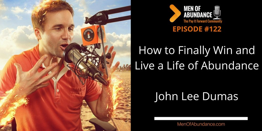 122- BONUS - How to Finally Win and Live a Life of Abundance with John Lee Dumas
