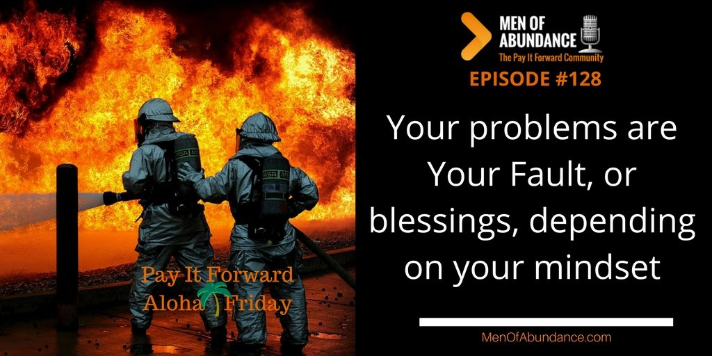 128- PIFAF – Your problems are Fault, or blessings, depending on your mindset – Pay it Forward