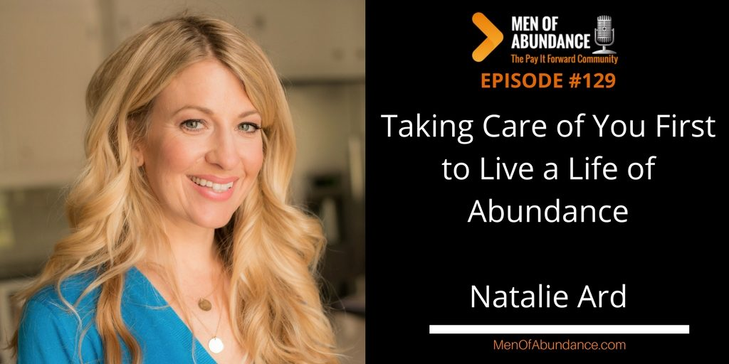 129 Taking Care of You First to Live a Life of Abundance with Natalie Ard