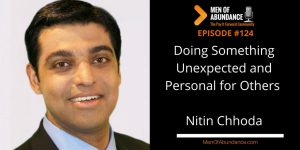 Doing Something Unexpected and Personal for Others to Live a Life of Abundance with Nitin Chhoda