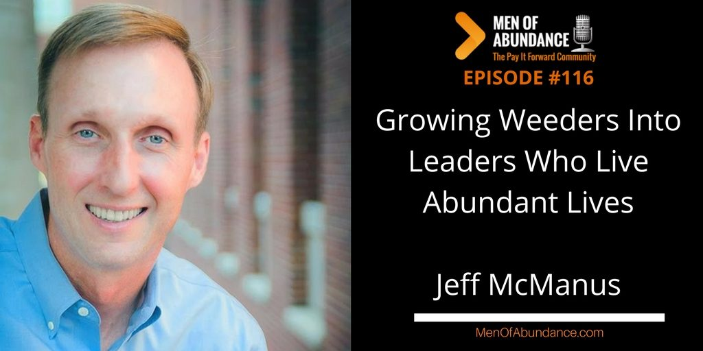 Growing Weeders Into Leaders Who Live Abundant Lives with Jeff McManus