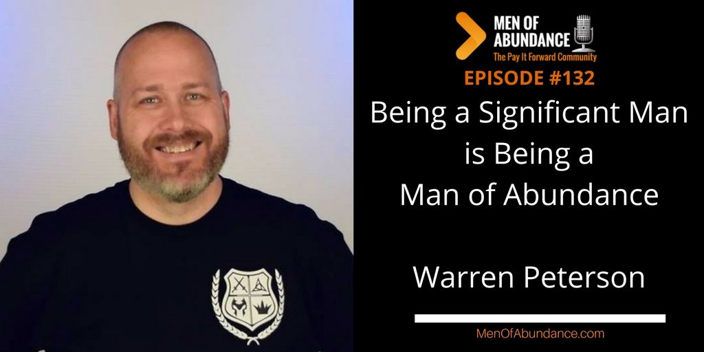 Being a Significant Man is Being a Man of Abundance with Warren Peterson