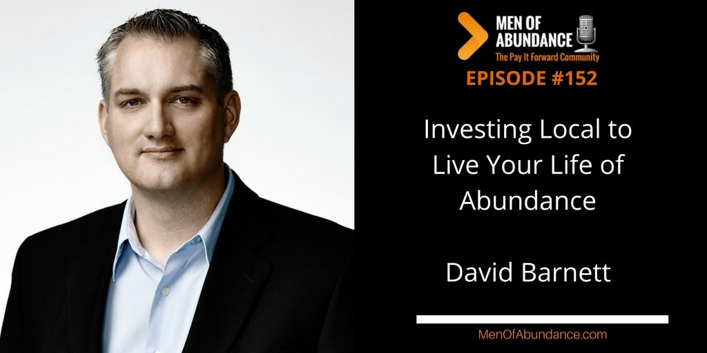Investing Local to Live Your Life of Abundance with David Barnett