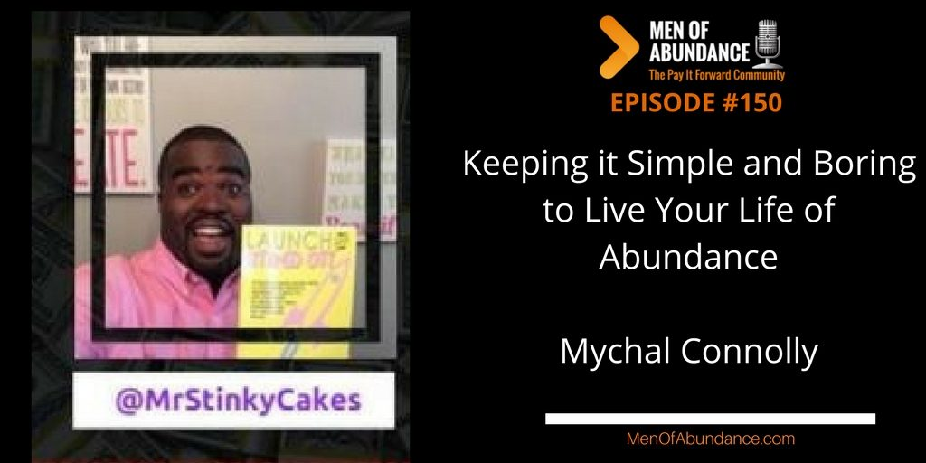 Keeping it Simple and Boring to Live Your Life of Abundance with Mychal Connolly