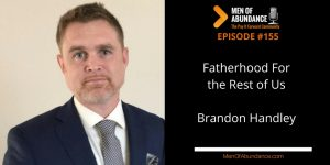 Fatherhood For the Rest of Us with Brandon Handley