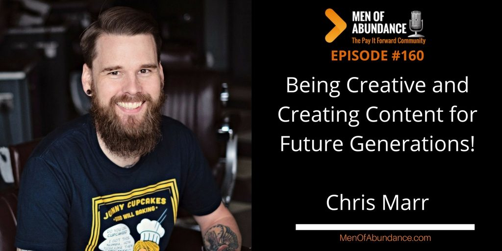 MOA 160- Being Creative and Creating Content for Future Generations with Chris Marr