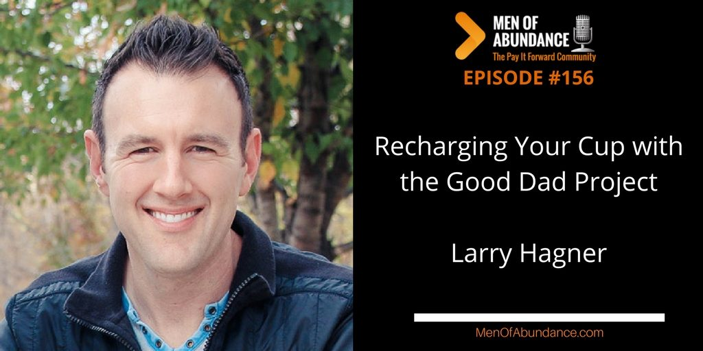 Recharging Your Cup with the Good Dad Project and Larry Hagner