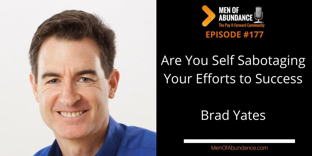 Are You Self Sabotaging Your Efforts to Success? with Brad Yates