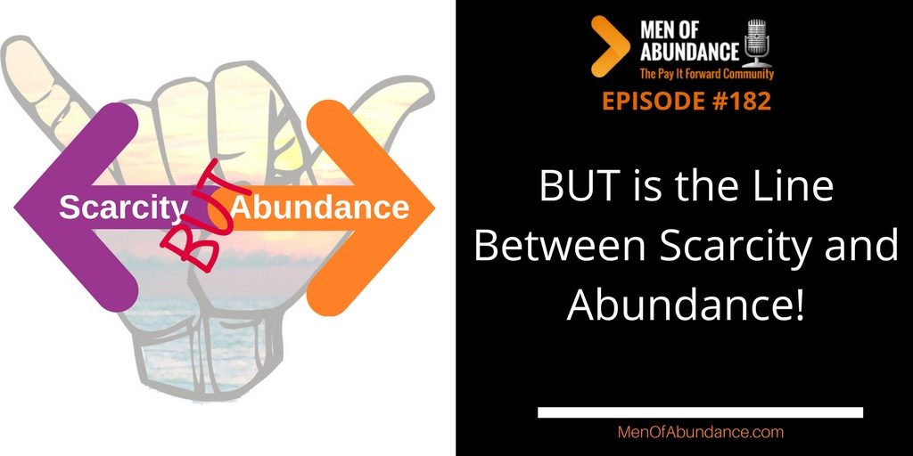 BUT is the Line Between Scarcity and Abundance!