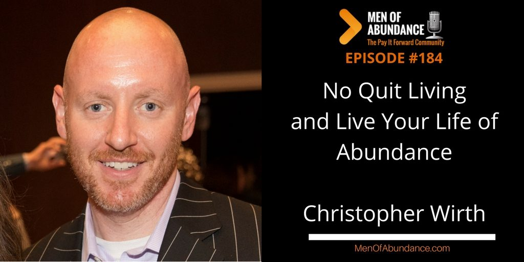 No Quit Living and Live Your Life of Abundance with Christopher Wirth