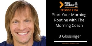 Start Your Morning Routine with The Morning Coach - JB Glossinger