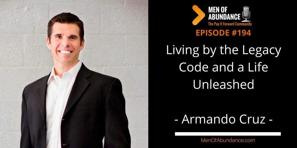 Living by the Legacy Code and a Life Unleashed with Armando Cruz