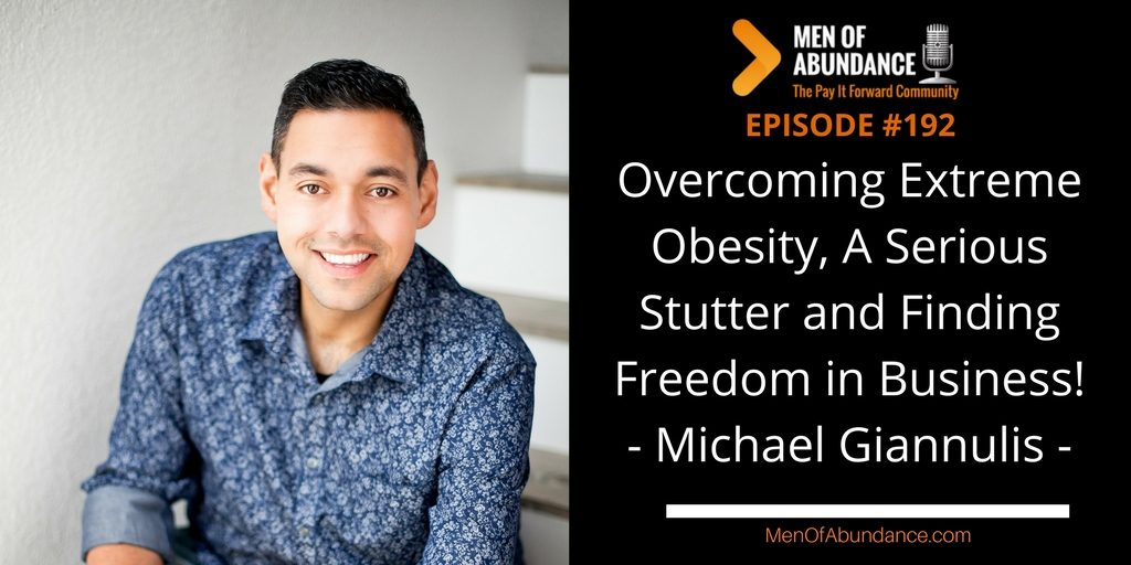 MOA 192- Overcoming Extreme Obesity, A Serious Stutter and Finding Freedom in Business with Michael Giannulis