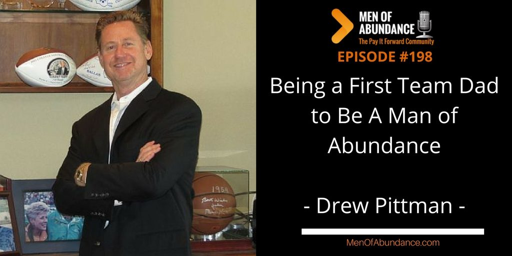 MOA 198- Being a First Team Dad to Be A Man of Abundance with Drew Pittman