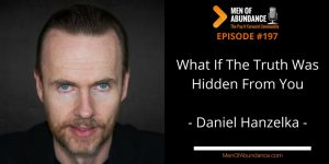 What If The Truth Was Hidden From You with Daniel Hanzelka