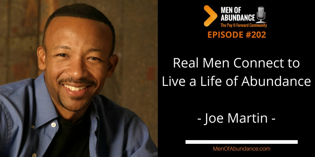 MOA 202- Real Men Connect to Live a Life of Abundance with Joe Martin