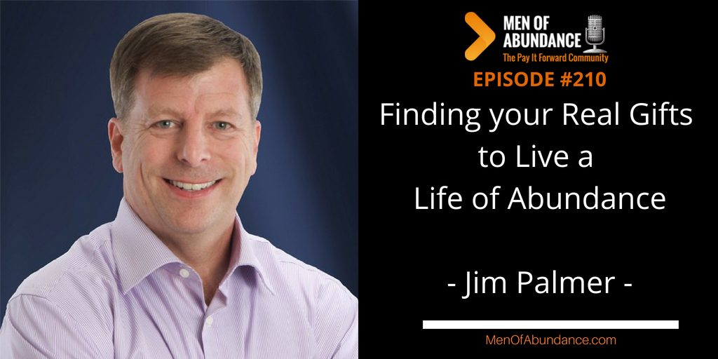 Finding your Real Gifts to Live a Life of Abundance with Jim Palmer