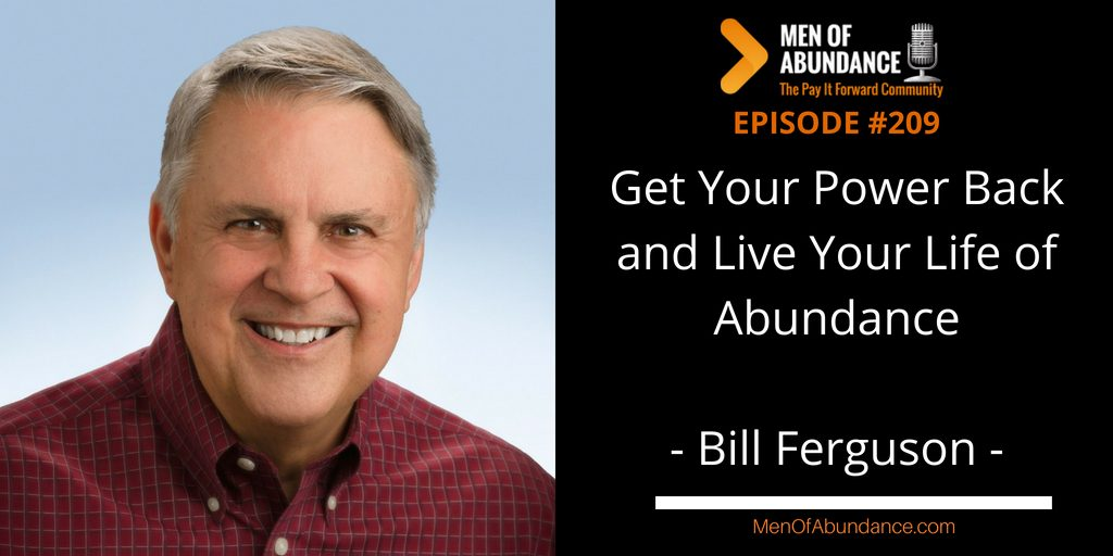 Get Your Power Back and Live Your Life of Abundance with Bill Ferguson