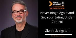 Never Binge Again and Get Your Eating Under Control with Glenn Livingston