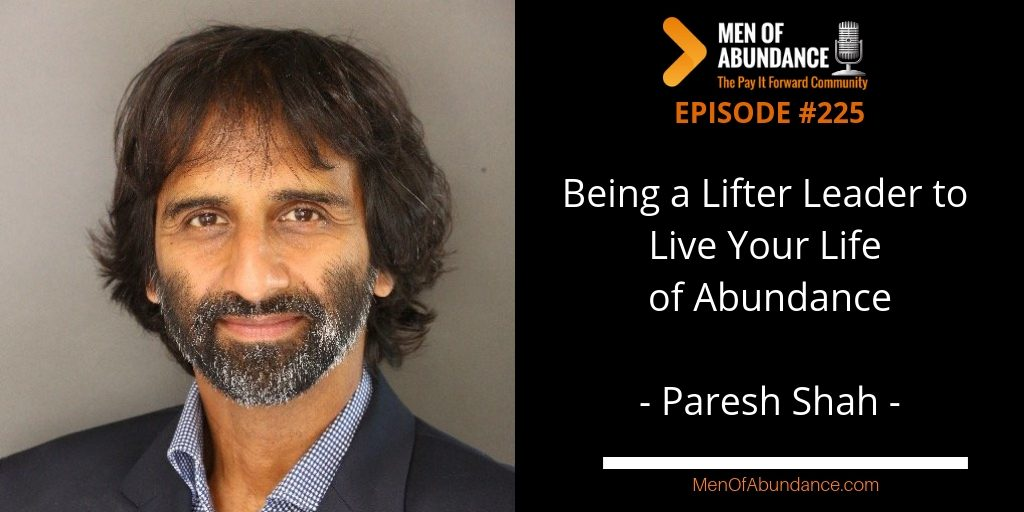 MOA 225- Being a Lifter Leader to live Your Life of Abundance with Paresh Shah