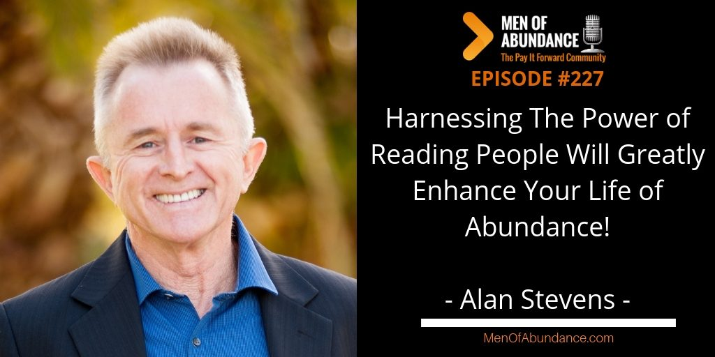 MOA 227- Harnessing The Power of Reading People Will Greatly Enhance Your Life of Abundance with Alan Stevens