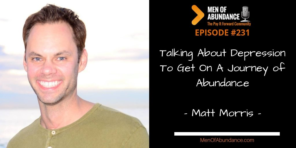 MOA 231- Talking About Depression To Get On A Journey of Abundance with Matt Morris