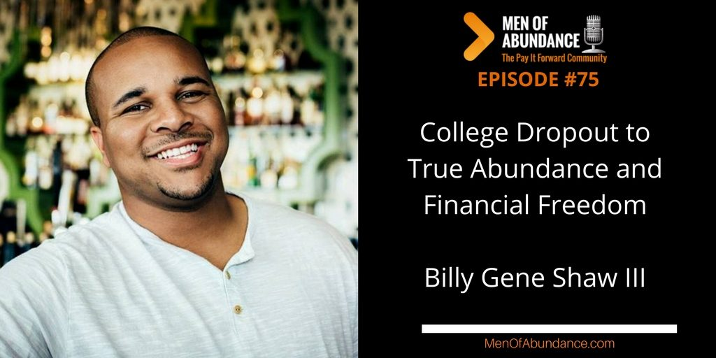 College Dropout to True Abundance and Financial Freedom with Billy Gene Shaw III