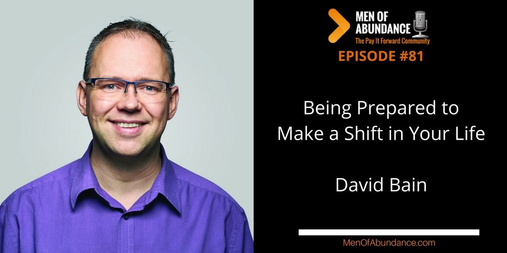 Being Prepared to Make a Shift in Your Life with David Bain