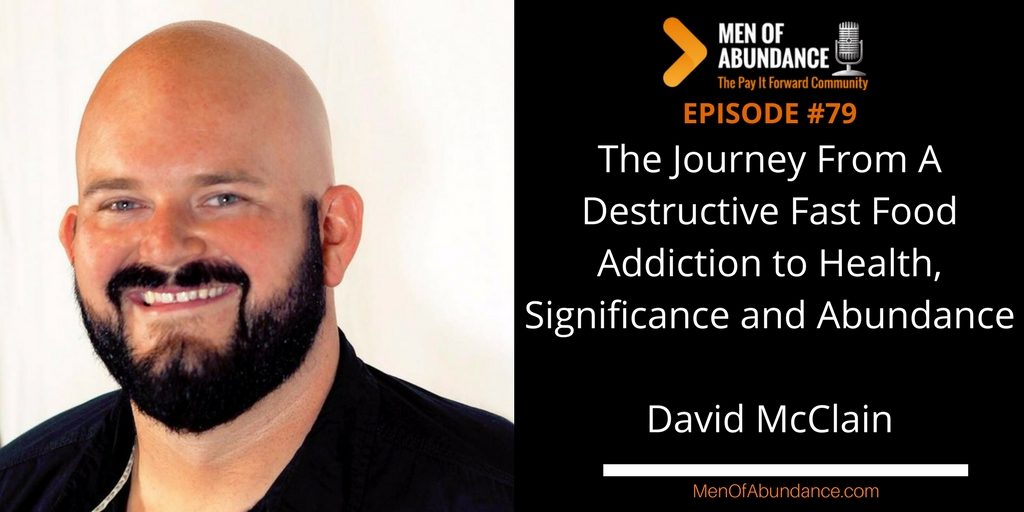 The Journey From A Destructive Fast Food Addiction to Health, Significance and Abundance with David McClain