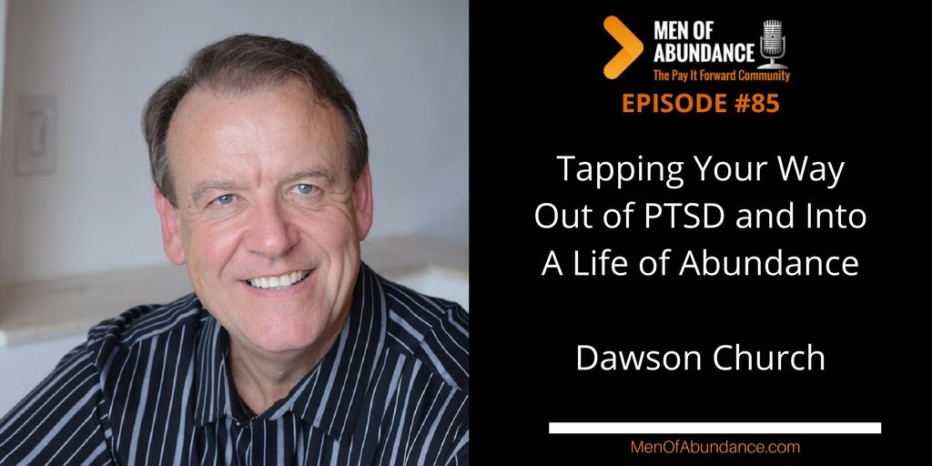 085 Tapping Your Way Out of PTSD and Into A Life of Abundance - Dawson Church