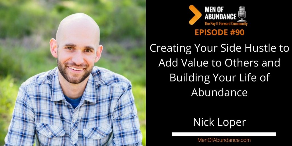 090 Creating Your Side Hustle to Add Value to Others and Building Your Life of Abundance with Nick Loper