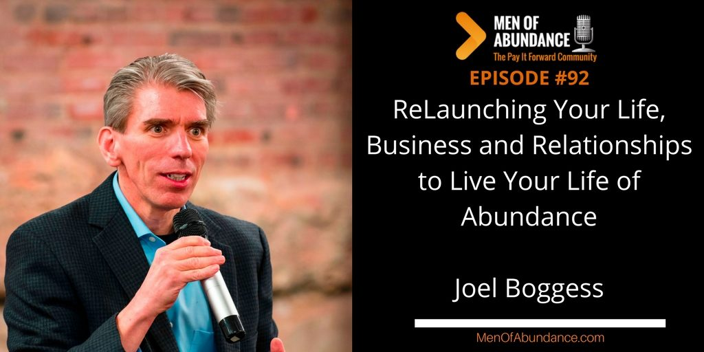 ReLaunching Your Life, Business and Relationships to Live Your Life of Abundance with Joel Boggess