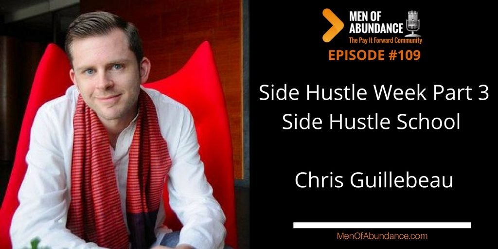 109: Side Hustle Week Part 3 - Side Hustle School with Chris Guillebeau