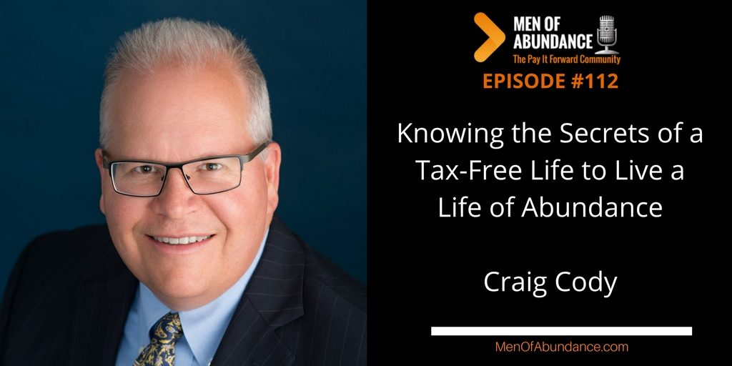 112- Knowing the Secrets of a Tax-Free Life to Live a Life of Abundance with Craig Cody