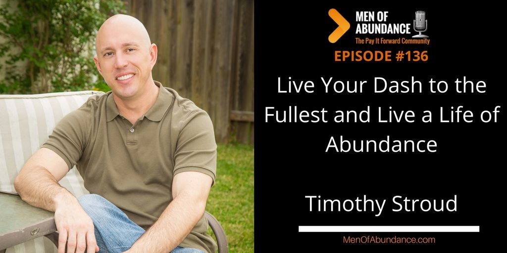 Live Your Dash to the Fullest and Live a Life of Abundance with Timothy Stroud