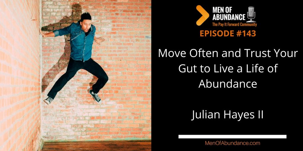 MOA 143- Move Often and Trust Your Gut to Live a Life of Abundance with Julian Hayes II