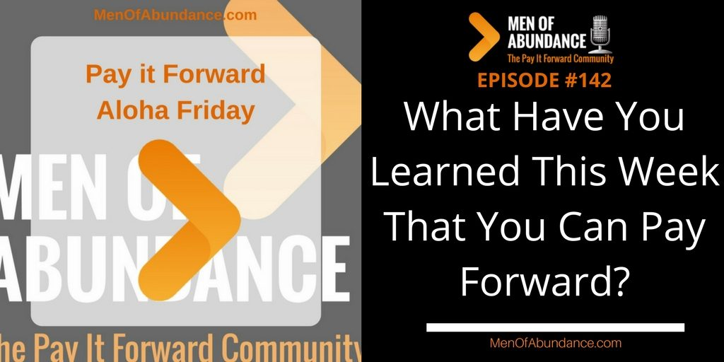 What Have You Learned This Week That You Can Pay Forward?