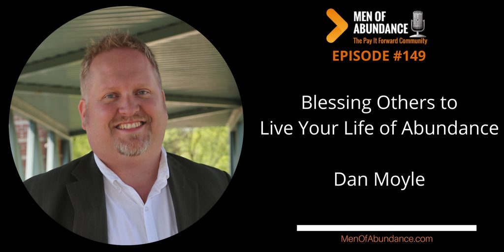 Blessing Others to Live Your Life of Abundance with Dan Moyle